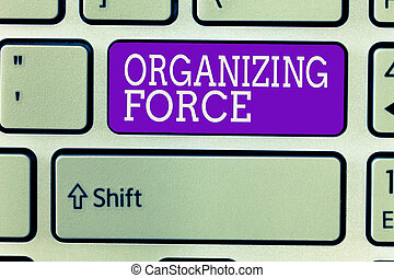 Writing note showing Organizing Force. Business photo showcasing being United powerful group to do certain actions