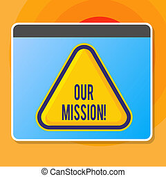 Writing note showing Our Mission. Business photo showcasing serves as clear guide for choosing current and future goals Blank Yellow Embossed Triangle with Border as Web Button In Screen.