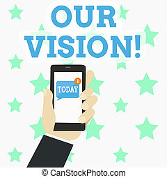 Writing note showing Our Vision. Business photo showcasing serves as clear guide for choosing current and future actions Human Hand Holding Smartphone with Unread Message on Screen.