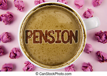 Writing note showing  Pension. Business photo showcasing Income seniors earn after retirement Saves for elderly years written on Coffee in White Cup within Paper Balls on plain background.