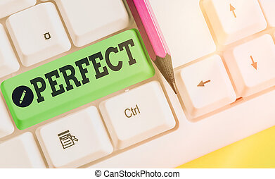 Writing note showing Perfect. Business photo showcasing complete without defects or blemishes precisely accurate or exact.