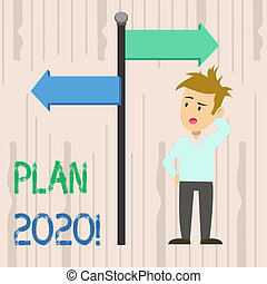 Writing note showing Plan 2020. Business photo showcasing detailed proposal doing achieving something next year Man Confused with Road Sign Pointing to Opposite Direction.