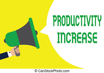 Writing note showing Productivity Increase. Business photo showcasing get more things done Output per unit of Product Input Man holding megaphone loudspeaker speech bubble message speaking loud.