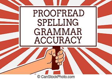 Writing note showing Proofread Spelling Grammar Accuracy. Business photo showcasing Grammatically correct Avoid mistakes Man hand holding poster important protest green orange rays background.