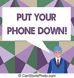 Writing note showing Put Your Phone Down. Business photo showcasing end telephone connection saying goodbye caller Businessman Smiling and Talking Blank Color Speech Bubble.