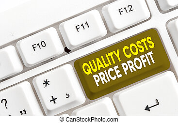 Writing note showing Quality Costs Price Profit. Business photo showcasing Balance between wothiness earnings value White pc keyboard with note paper above the white background.