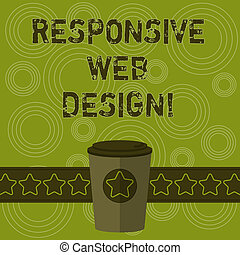 Writing note showing Responsive Web Design. Business photo showcasing web page creation that makes use of flexible layouts 3D Coffee To Go Cup with Lid Cover and Stars on Strip Blank Text Space.