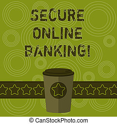 Writing note showing Secure Online Banking. Business photo showcasing Safe way of analysisaging accounts over the internet 3D Coffee To Go Cup with Lid Cover and Stars on Strip Blank Text Space.