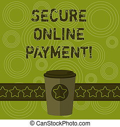 Writing note showing Secure Online Payment. Business photo showcasing Protected online system of paying goods and services 3D Coffee To Go Cup with Lid Cover and Stars on Strip Blank Text Space.