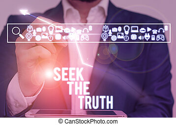 Writing note showing Seek The Truth. Business concept for Looking for the real facts Investigate study discover