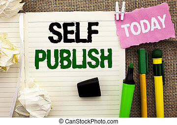 Writing note showing  Self Publish. Business photo showcasing Publication Write Journalism Manuscript Article Facts written on Notebook Book on the jute background Today Pens next to it.