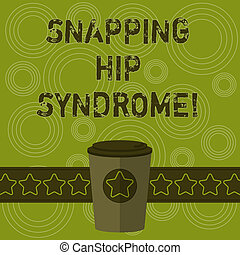 Writing note showing Snapping Hip Syndrome. Business photo showcasing audible snap or click that occurs in or around the hip 3D Coffee To Go Cup with Lid Cover and Stars on Strip Blank Text Space.
