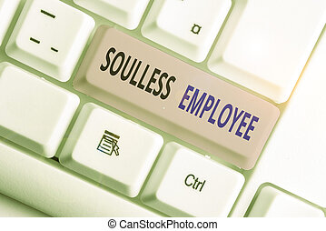 Writing note showing Soulless Employee. Business photo ...