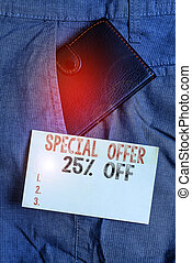 Writing note showing Special Offer 25 Off. Business concept for Discounts promotion Sales Retail Marketing Offer Small wallet inside trouser front pocket near notation paper
