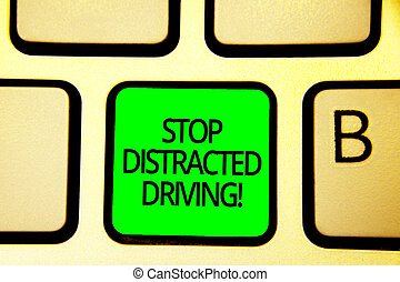 Writing note showing Stop Distracted Driving. Business photo showcasing asking to be careful behind wheel drive slowly Keyboard green key Intention computer computing reflection document.