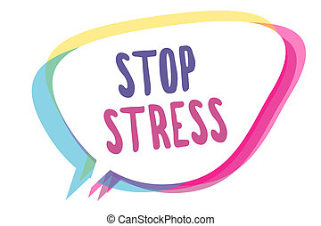 Writing note showing Stop Stress. Business photo showcasing Seek help Take medicines Spend time with loveones Get more sleep Speech bubble idea message reminder shadows important intention saying.