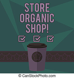 Writing note showing Store Organic Shop. Business photo showcasing type of grocery store that primarily sells health foods 3D Coffee To Go Cup with Lid Cover and Stars on Strip Blank Text Space.