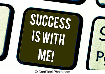 Writing note showing Success Is With Me. Business photo showcasing Be optimistic pursue of good results successful Keyboard key Intention to create computer message pressing keypad idea.