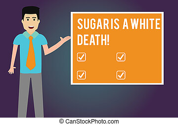 Writing note showing Sugar Is A White Death. Business photo showcasing Sweets are dangerous diabetes alert unhealthy foods Man with Tie Talking Presenting Blank Color Square Board.