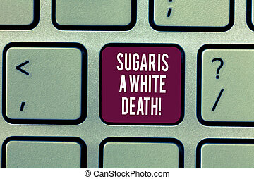 Writing note showing Sugar Is A White Death. Business photo showcasing Sweets are dangerous diabetes alert unhealthy foods Keyboard Intention to create computer message keypad idea.