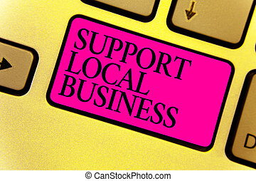 Writing note showing Support Local Business. Business photo showcasing increase investment in your country or town Keyboard pink key Intention computer computing reflection document.