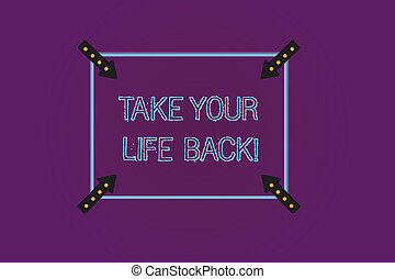 Writing note showing Take Your Life Back. Business photo showcasing Have a balanced lifestyle motivation to keep going Square Outline with Corner Arrows Pointing Inwards on Color Background.