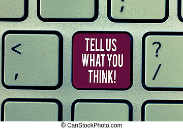 Writing note showing Tell Us What You Think. Business photo...