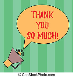 Writing note showing Thank You So Much. Business photo showcasing Expression of Gratitude Greetings of Appreciation Oval Outlined Speech Bubble Text Balloon Megaphone with Sound icon.