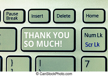 Writing note showing Thank You So Much. Business photo showcasing Expression of Gratitude Greetings of Appreciation
