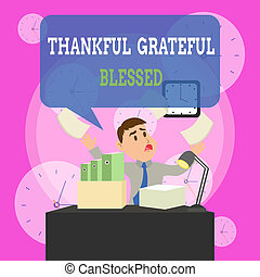 Writing note showing Thankful Grateful Blessed. Business photo showcasing Appreciation gratitude good mood attitude Male Manager Cluttered Workspace Overflow Time Shortage.