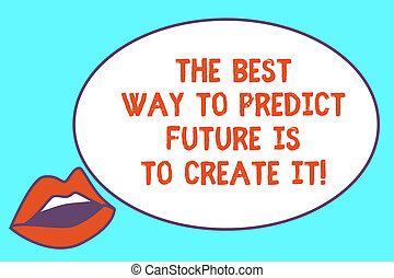 Writing note showing The Best Way To Predict Future Is To Create It. Business photo showcasing Creating your destiny Sensually Parted Red Lips wearing Lipstick and blank white oval board.