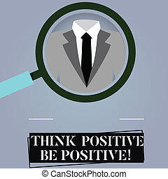 Writing note showing Think Positive Be Positive. Business photo showcasing Always have motivation attitude positivism Magnifying Glass Enlarging a Tuxedo and Label Tag Below.