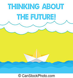 Writing note showing Thinking About The Future. Business photo showcasing Making plans for tomorrow Establishing goals Wave Heavy Clouds and Paper Boat Seascape Scene Copy Space.