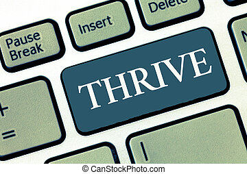 Writing note showing Thrive. Business photo showcasing Think...