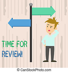 Writing note showing Time For Review. Business photo showcasing formal assessment of something with intention instituting change Man Confused with Road Sign Pointing to Opposite Direction.