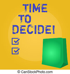 Writing note showing Time To Decide. Business photo showcasing Right moment for make a choice between some alternatives.