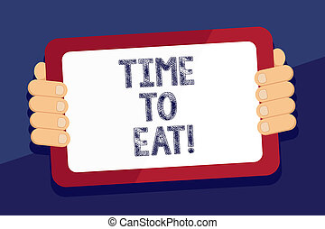 Writing note showing Time To Eat. Business photo showcasing Right moment to enjoy a meal lunch dinner good food starving.