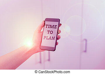 Writing note showing Time To Plan. Business photo showcasing Preparation of things Getting Ready Think other solutions woman using smartphone and technological devices inside the home.