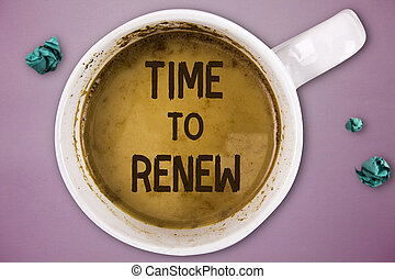 Writing note showing Time To Renew. Business photo showcasing Continue the insurance acquired Life and property protection