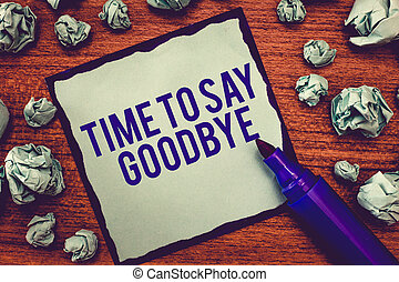 Writing note showing Time To Say Goodbye. Business photo showcasing Bidding Farewell So Long See You Till we meet again