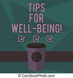 Writing note showing Tips For Well Being. Business photo showcasing advices to state of being comfortable healthy or happy 3D Coffee To Go Cup with Lid Cover and Stars on Strip Blank Text Space.