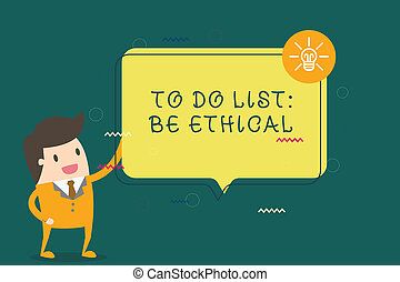 Writing note showing To Do List Be Ethical. Business photo showcasing plan or reminder that is built in an ethical culture