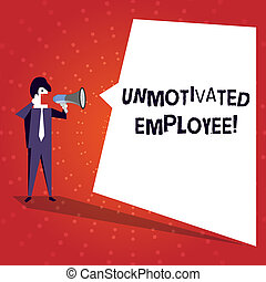 Writing note showing Unmotivated Employee. Business photo showcasing very low self esteem and no interest to work hard Businessman Shouting on Megaphone and White Speech Bubble.
