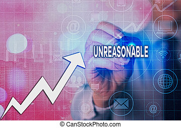 Writing note showing Unreasonable. Business concept for beyond right or acceptability boundaries or behaving in a way Arrow symbol going upward showing significant achievement