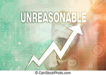 Writing note showing Unreasonable. Business concept for not conformable to reason or exceeding the bounds of reason Arrow symbol going upward showing significant achievement