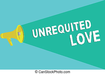 Writing note showing Unrequited Love. Business photo showcasing not openly reciprocated or understood as such by beloved.