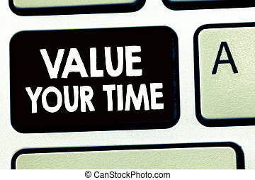 Writing note showing Value Your Time. Business photo showcasing asking someone to make schedule and get beat of his life