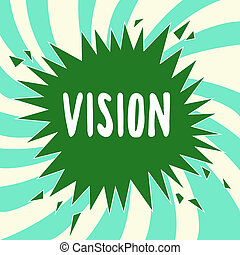 Writing note showing Vision. Business photo showcasing Being able to see Objective Inspiration Planning for future