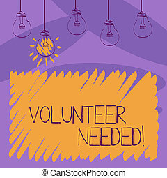 Writing note showing Volunteer Needed. Business photo showcasing asking demonstrating to work for organization without being paid Transparent Bulbs Hanging with Filament and One Lighted Icon.