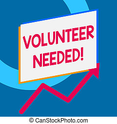 Writing note showing Volunteer Needed. Business photo showcasing asking demonstrating to work for organization without being paid.